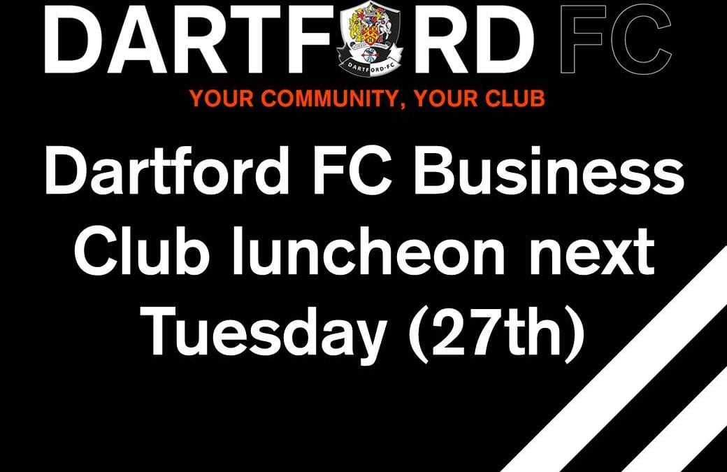Dartford FC Business Club luncheon next Tuesday (27th)