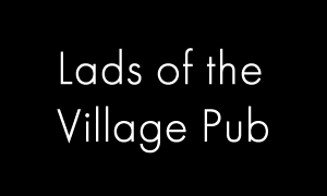 lads of the village pub